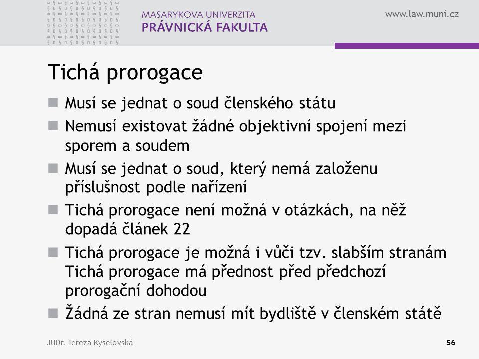 www.law.muni.cz Tichá prorogace Musí se jednat o soud členského státu Nemusí existovat žádné objektivní spojení mezi sporem a soudem Musí se jednat o