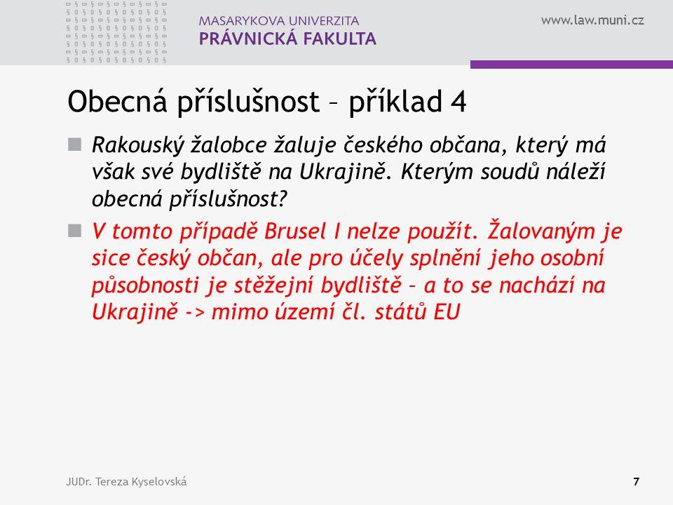 www.law.muni.cz Speciální příslušnost Ochrana slabší smluvní strany se projevuje: Místo, kde může být žalována (pasivní legitimace) Místo, kde sama může žalovat (aktivní legitimace) Možnost uzavřít dohodu o prorogaci soudu Odepření uznání a výkonu rozhodnutí JUDr.