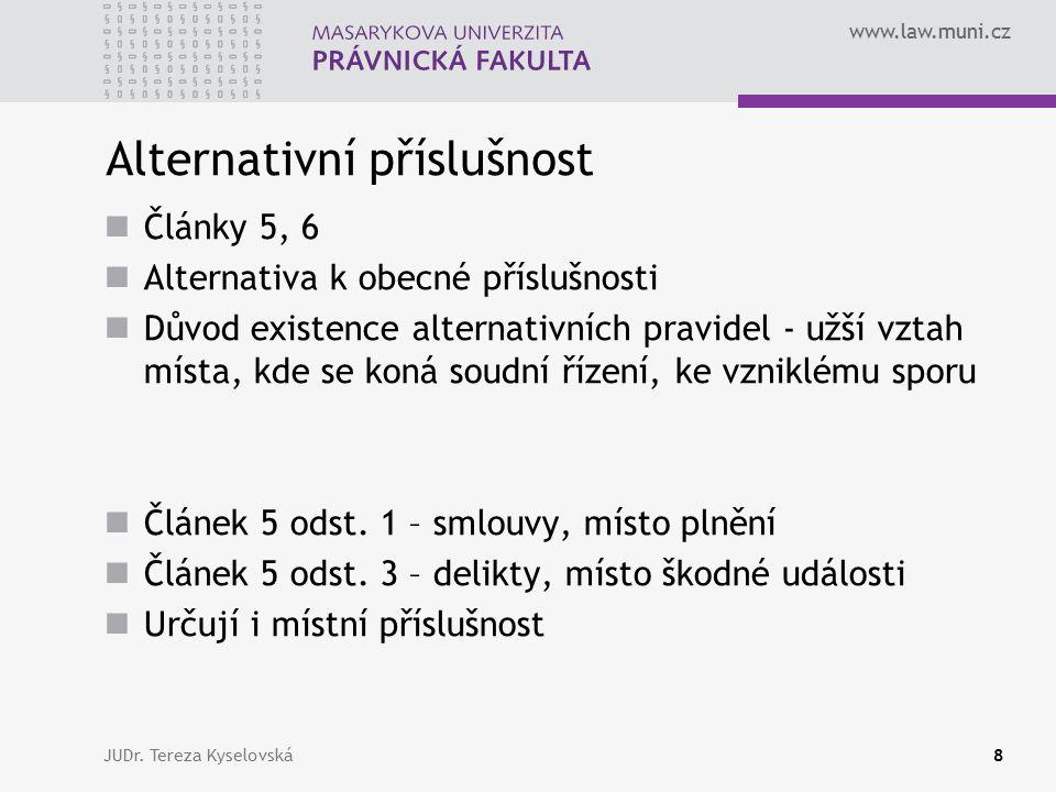 www.law.muni.cz Alternativní příslušnost Články 5, 6 Alternativa k obecné příslušnosti Důvod existence alternativních pravidel - užší vztah místa, kde