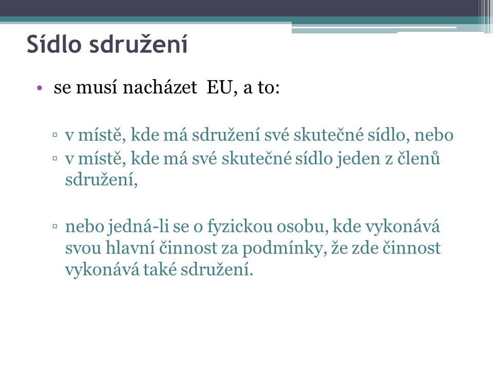 Sídlo sdružení se musí nacházet EU, a to: ▫v místě, kde má sdružení své skutečné sídlo, nebo ▫v místě, kde má své skutečné sídlo jeden z členů sdružen