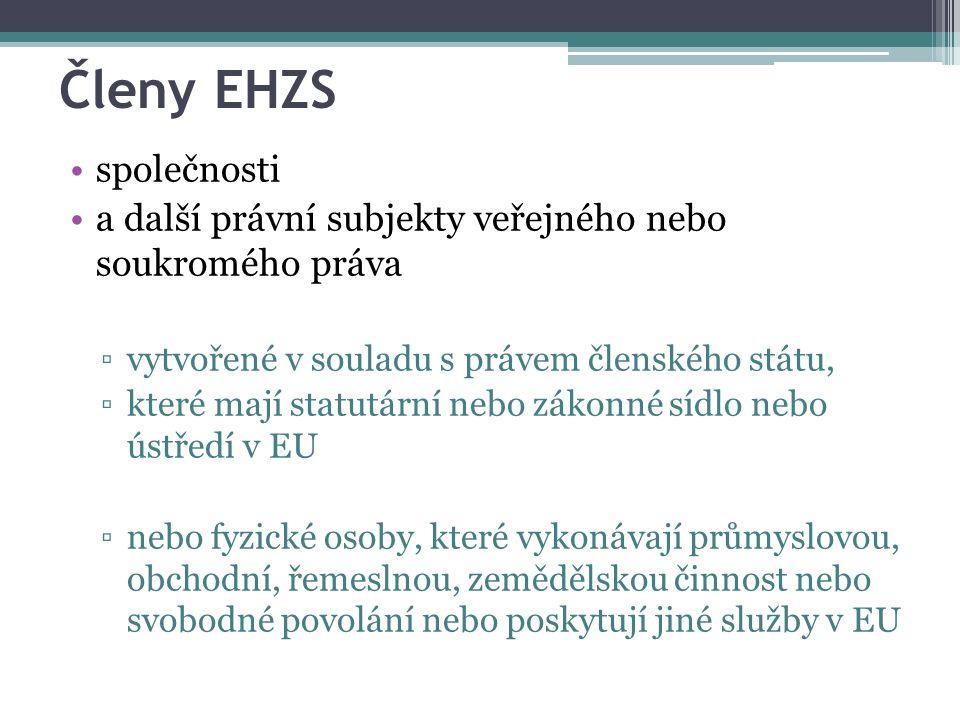 Členy EHZS společnosti a další právní subjekty veřejného nebo soukromého práva ▫vytvořené v souladu s právem členského státu, ▫které mají statutární n