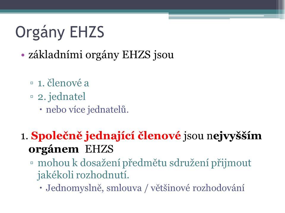 Orgány EHZS základními orgány EHZS jsou ▫1. členové a ▫2. jednatel  nebo více jednatelů. 1. Společně jednající členové jsou nejvyšším orgánem EHZS ▫m