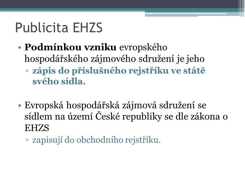 Publicita EHZS Podmínkou vzniku evropského hospodářského zájmového sdružení je jeho ▫zápis do příslušného rejstříku ve státě svého sídla. Evropská hos