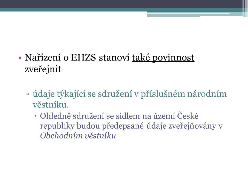 Nařízení o EHZS stanoví také povinnost zveřejnit ▫údaje týkající se sdružení v příslušném národním věstníku.  Ohledně sdružení se sídlem na území Čes