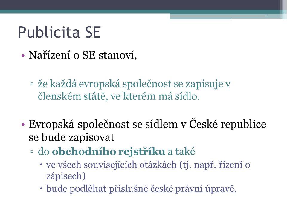 Publicita SE Nařízení o SE stanoví, ▫že každá evropská společnost se zapisuje v členském státě, ve kterém má sídlo. Evropská společnost se sídlem v Če