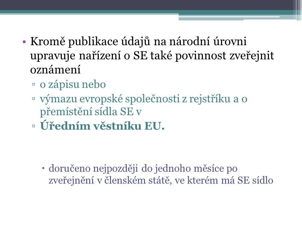 Kromě publikace údajů na národní úrovni upravuje nařízení o SE také povinnost zveřejnit oznámení ▫o zápisu nebo ▫výmazu evropské společnosti z rejstříku a o přemístění sídla SE v ▫Úředním věstníku EU.