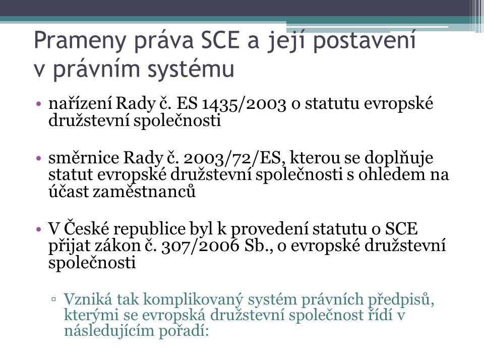 Prameny práva SCE a její postavení v právním systému nařízení Rady č. ES 1435/2003 o statutu evropské družstevní společnosti směrnice Rady č. 2003/72/