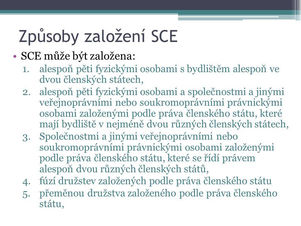Způsoby založení SCE SCE může být založena: 1.alespoň pěti fyzickými osobami s bydlištěm alespoň ve dvou členských státech, 2.alespoň pěti fyzickými osobami a společnostmi a jinými veřejnoprávními nebo soukromoprávními právnickými osobami založenými podle práva členského státu, které mají bydliště v nejméně dvou různých členských státech, 3.Společnostmi a jinými veřejnoprávními nebo soukromoprávními právnickými osobami založenými podle práva členského státu, které se řídí právem alespoň dvou různých členských států, 4.fúzí družstev založených podle práva členského státu 5.přeměnou družstva založeného podle práva členského státu,