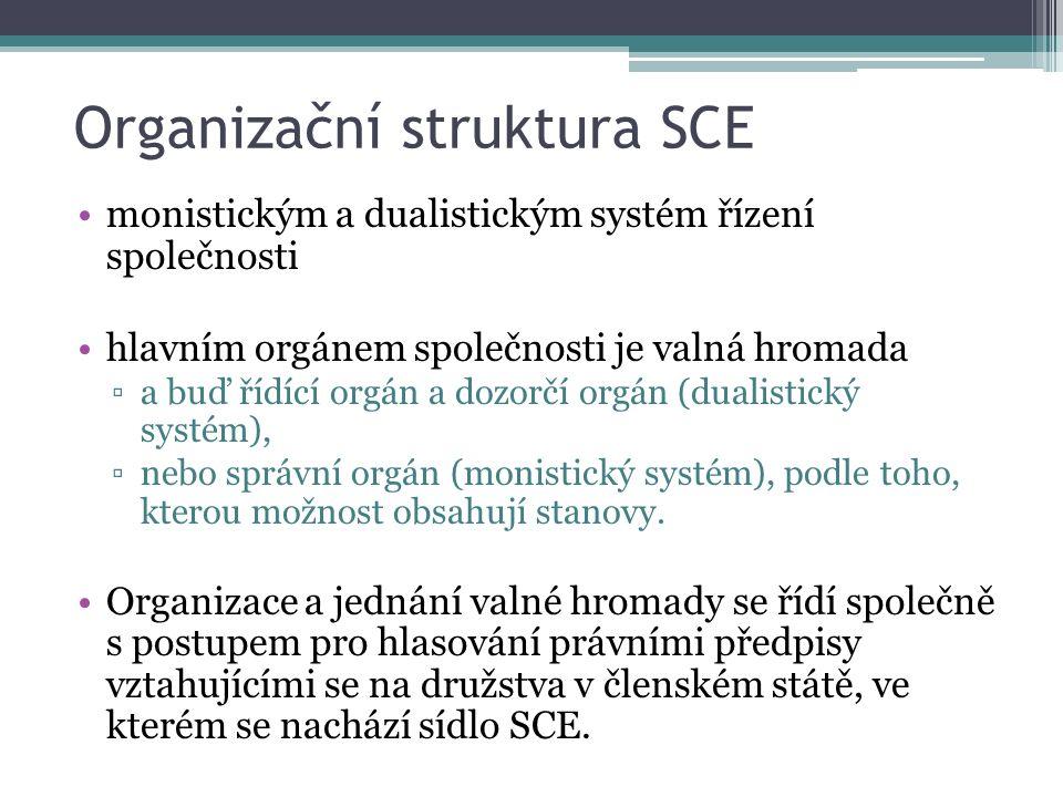 Organizační struktura SCE monistickým a dualistickým systém řízení společnosti hlavním orgánem společnosti je valná hromada ▫a buď řídící orgán a dozorčí orgán (dualistický systém), ▫nebo správní orgán (monistický systém), podle toho, kterou možnost obsahují stanovy.