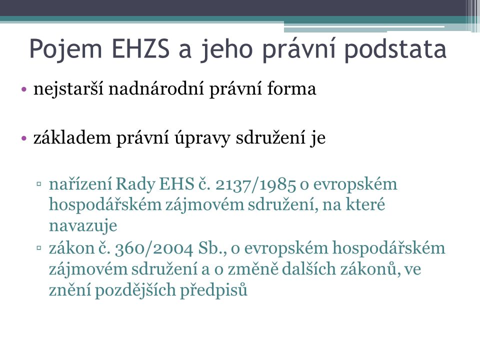 Pojem EHZS a jeho právní podstata nejstarší nadnárodní právní forma základem právní úpravy sdružení je ▫nařízení Rady EHS č. 2137/1985 o evropském hos