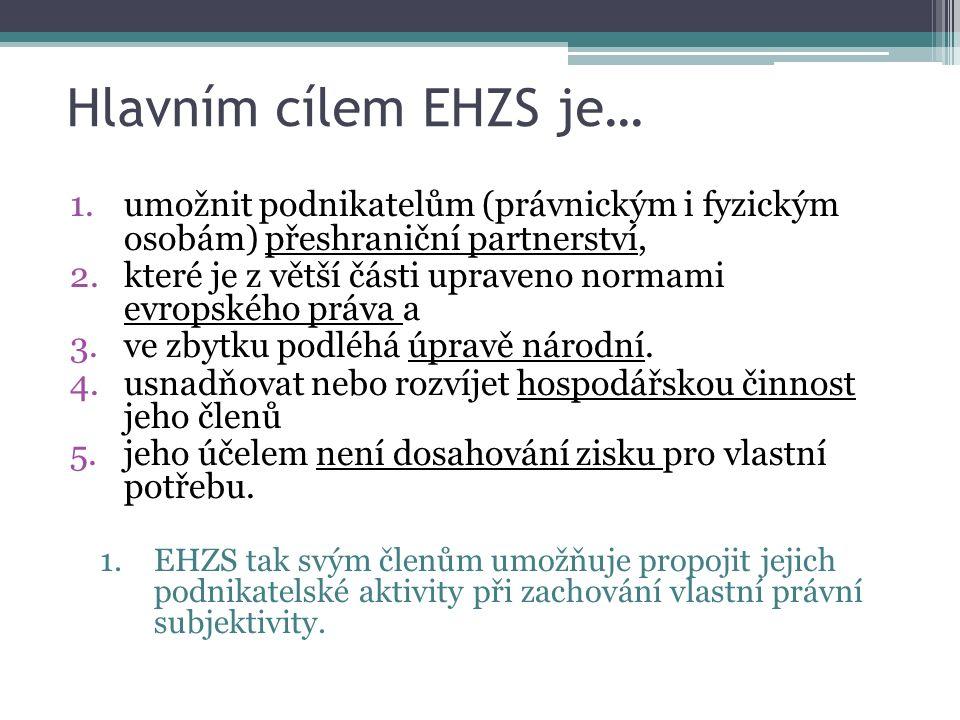 Hlavním cílem EHZS je… 1.umožnit podnikatelům (právnickým i fyzickým osobám) přeshraniční partnerství, 2.které je z větší části upraveno normami evrop