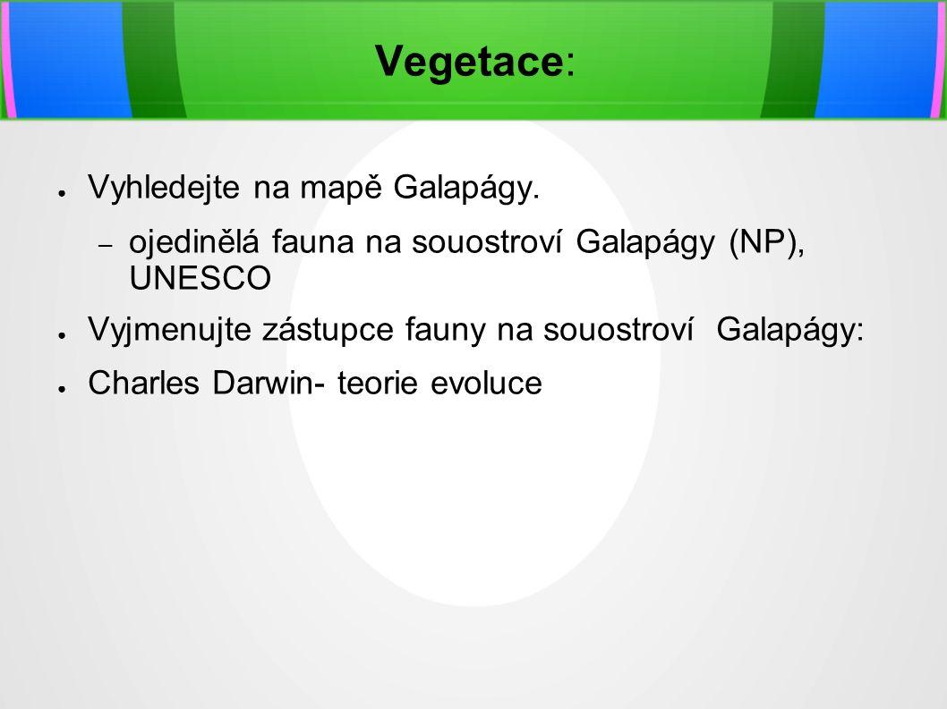 Vegetace: ● Vyhledejte na mapě Galapágy.