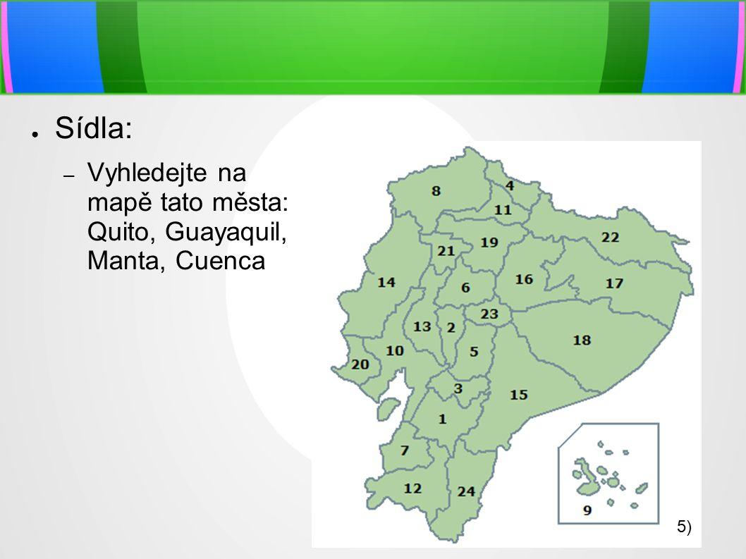 ● Sídla: – Vyhledejte na mapě tato města: Quito, Guayaquil, Manta, Cuenca 5)