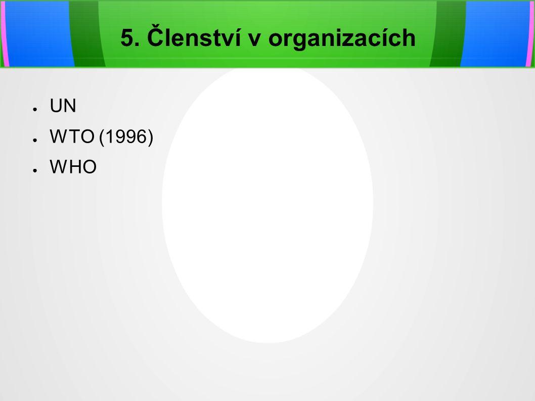 5. Členství v organizacích ● UN ● WTO (1996) ● WHO
