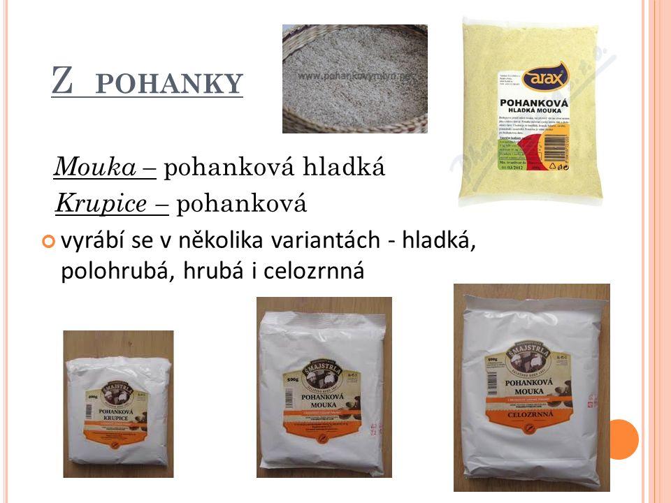 Z POHANKY Mouka – pohanková hladká Krupice – pohanková vyrábí se v několika variantách - hladká, polohrubá, hrubá i celozrnná