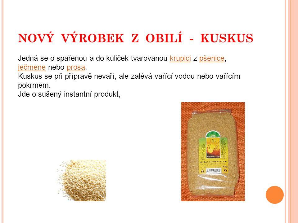 NOVÝ VÝROBEK Z OBILÍ - KUSKUS Jedná se o spařenou a do kuliček tvarovanou krupici z pšenice, ječmene nebo prosa.krupicipšenice ječmeneprosa Kuskus se