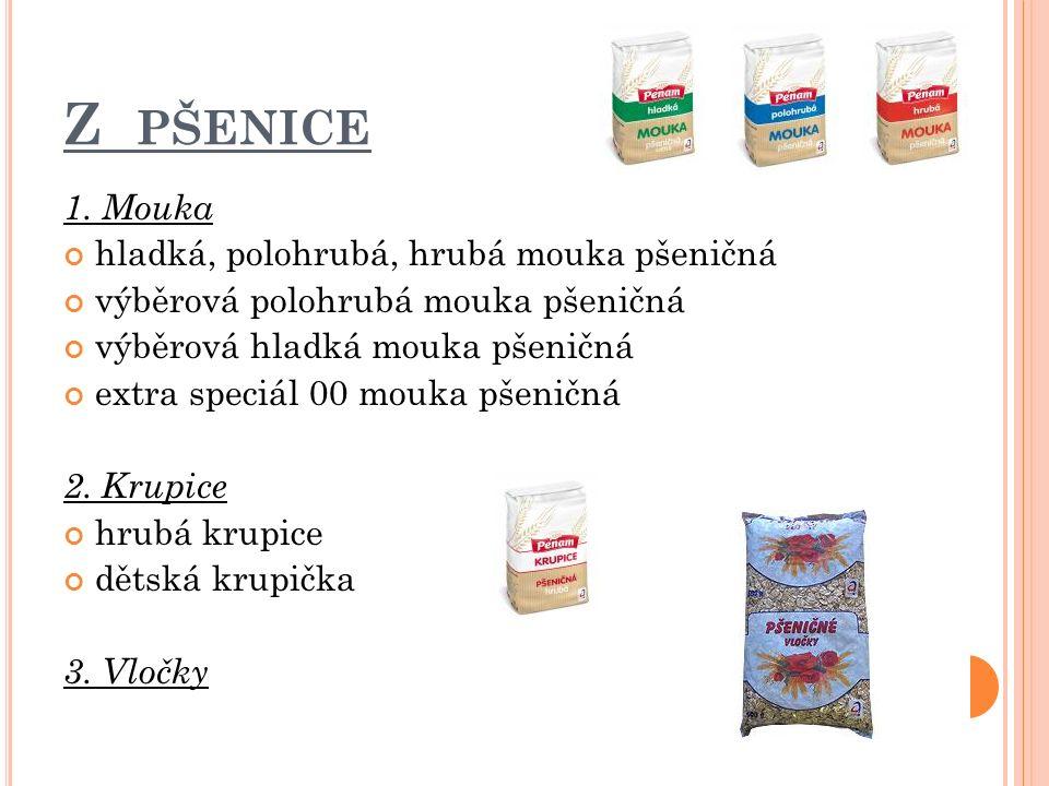 Z PŠENICE 1. Mouka hladká, polohrubá, hrubá mouka pšeničná výběrová polohrubá mouka pšeničná výběrová hladká mouka pšeničná extra speciál 00 mouka pše