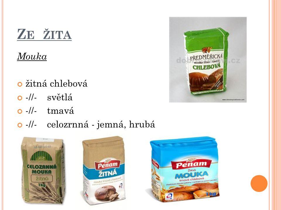 Z E ŽITA Mouka žitná chlebová -//- světlá -//- tmavá -//- celozrnná - jemná, hrubá