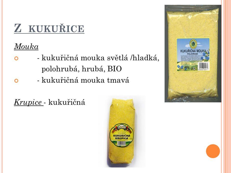 Z KUKUŘICE Mouka - kukuřičná mouka světlá /hladká, polohrubá, hrubá, BIO - kukuřičná mouka tmavá Krupice - kukuřičná