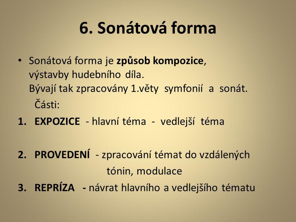 5. Hudební formy instrumentální Koncert pro sólový nástroj (zaniká concerto grosso) Sonáta (1.věta rychlá v sonátové formě, 2. věta pomalá v písňové f
