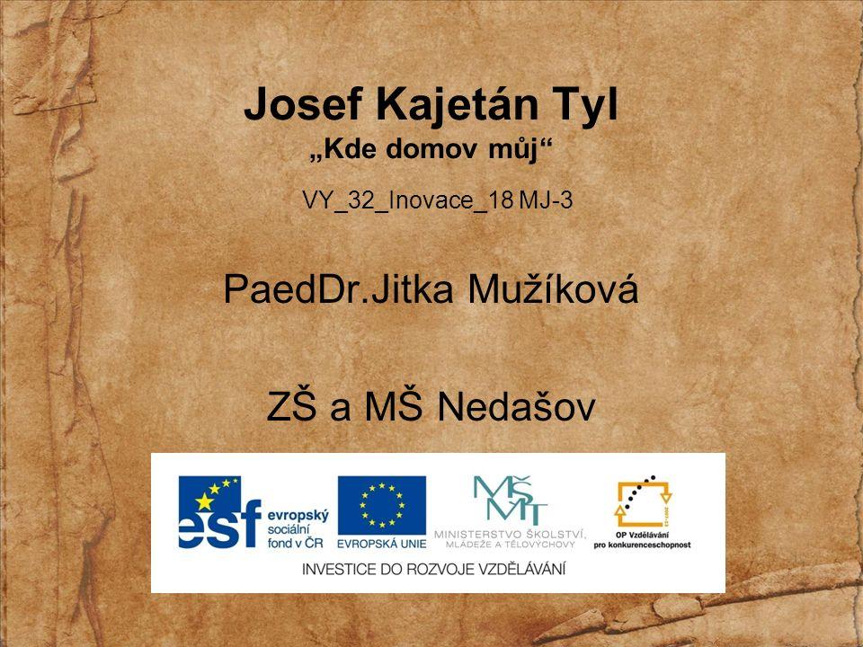 ANOTACE Anotace: Osobnost J.K.Tyla jako autora české státní hymny Autor: PaedDr.