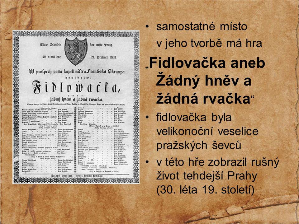"""hra byla poprvé uvedena 21.12.1834 ve Stavovském divadle zazněla v ní píseň """"Kde domov můj , kterou po jarní lidové slavnosti zpíval slepý houslista Mareš píseň zlidověla a začala se šířit mezi lidmi"""