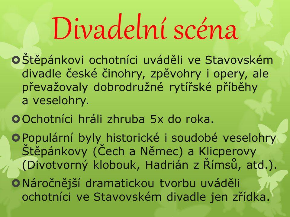 Divadelní scéna  Štěpánkovi ochotníci uváděli ve Stavovském divadle české činohry, zpěvohry i opery, ale převažovaly dobrodružné rytířské příběhy a veselohry.