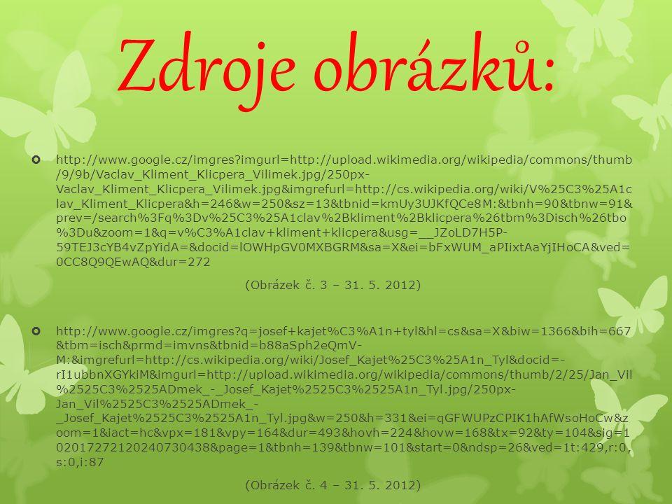 Zdroje obrázků:  http://www.google.cz/imgres imgurl=http://upload.wikimedia.org/wikipedia/commons/thumb /9/9b/Vaclav_Kliment_Klicpera_Vilimek.jpg/250px- Vaclav_Kliment_Klicpera_Vilimek.jpg&imgrefurl=http://cs.wikipedia.org/wiki/V%25C3%25A1c lav_Kliment_Klicpera&h=246&w=250&sz=13&tbnid=kmUy3UJKfQCe8M:&tbnh=90&tbnw=91& prev=/search%3Fq%3Dv%25C3%25A1clav%2Bkliment%2Bklicpera%26tbm%3Disch%26tbo %3Du&zoom=1&q=v%C3%A1clav+kliment+klicpera&usg=__JZoLD7H5P- 59TEJ3cYB4vZpYidA=&docid=lOWHpGV0MXBGRM&sa=X&ei=bFxWUM_aPIixtAaYjIHoCA&ved= 0CC8Q9QEwAQ&dur=272 (Obrázek č.