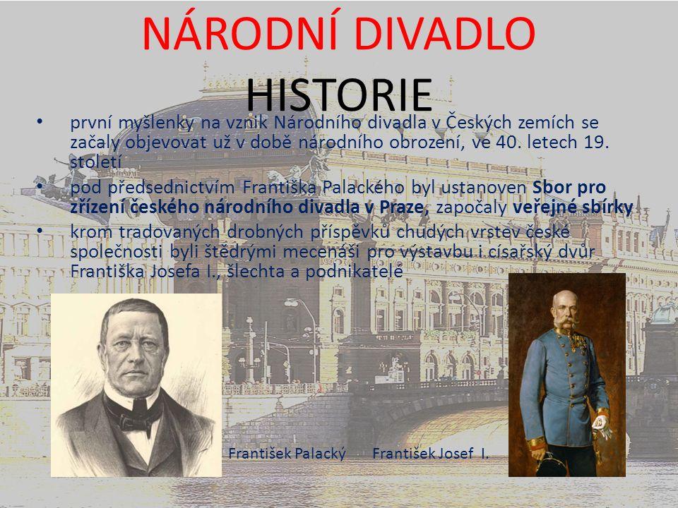 NÁRODNÍ DIVADLO HISTORIE první myšlenky na vznik Národního divadla v Českých zemích se začaly objevovat už v době národního obrození, ve 40.