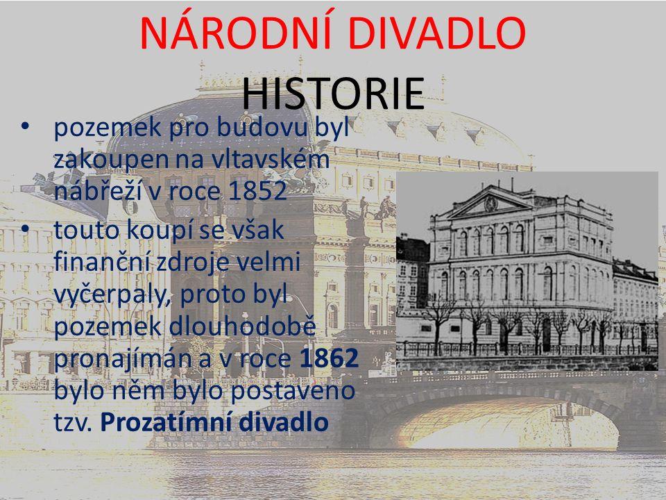 NÁRODNÍ DIVADLO HISTORIE pozemek pro budovu byl zakoupen na vltavském nábřeží v roce 1852 touto koupí se však finanční zdroje velmi vyčerpaly, proto byl pozemek dlouhodobě pronajímán a v roce 1862 bylo něm bylo postaveno tzv.