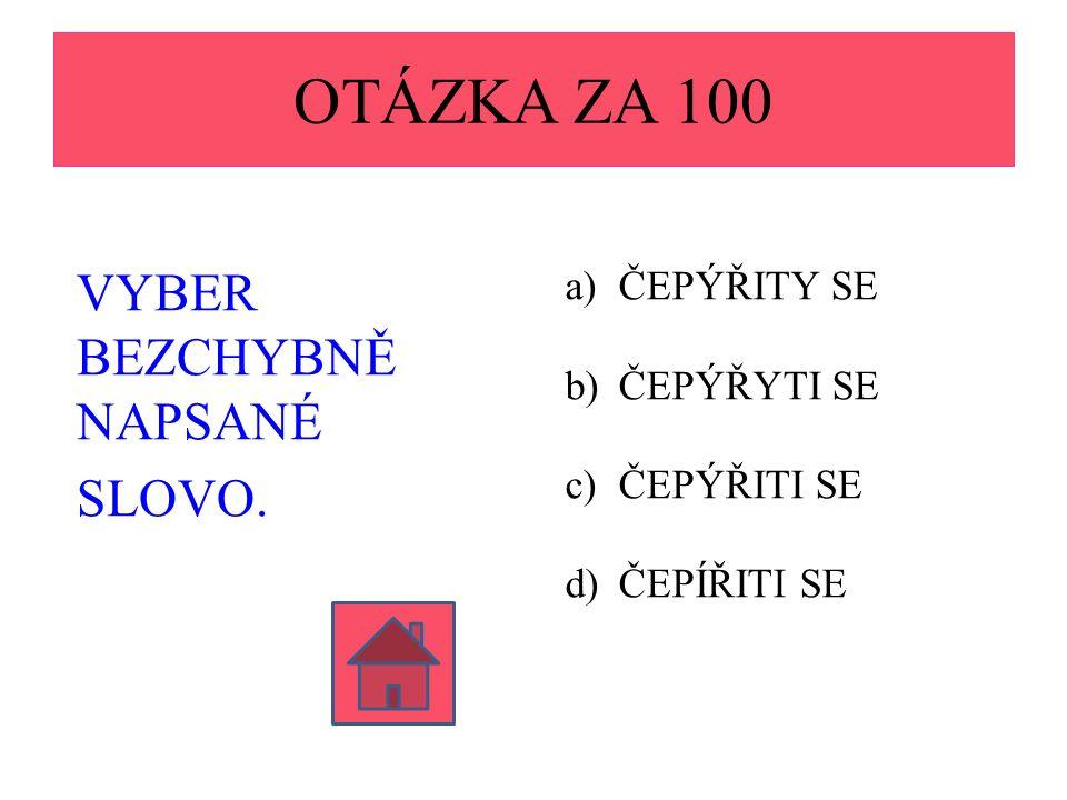 OTÁZKA ZA 100 VYBER BEZCHYBNĚ NAPSANÉ SLOVO.