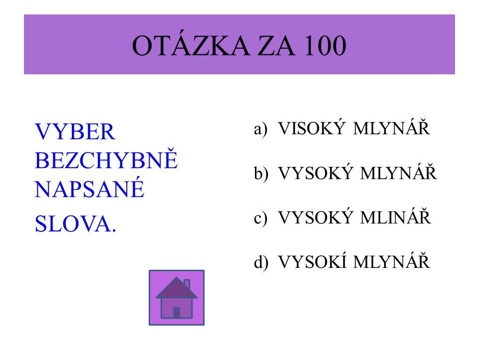 OTÁZKA ZA 100 VYBER BEZCHYBNĚ NAPSANÉ SLOVA.