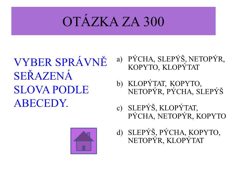 OTÁZKA ZA 300 VYBER SPRÁVNĚ SEŘAZENÁ SLOVA PODLE ABECEDY.