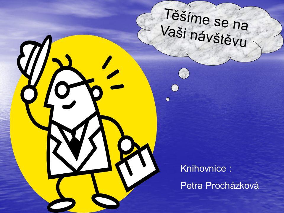 Těšíme se na Vaši návštěvu Knihovnice : Petra Procházková