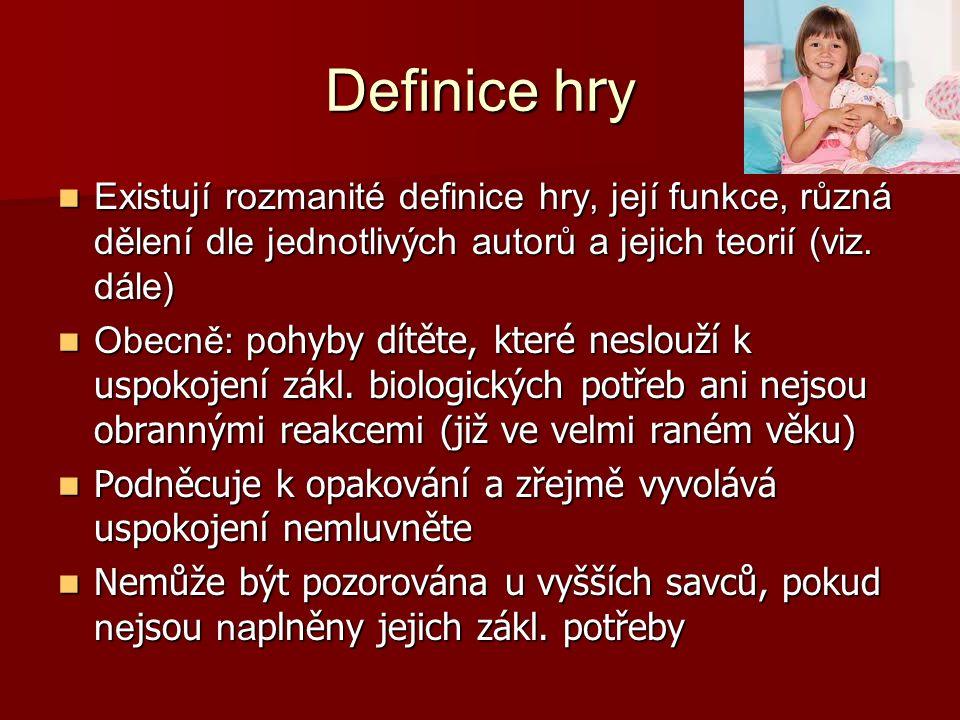 Definice h r y Existují rozmanité definice hry, její funkce, různá dělení dle jednotlivých autorů a jejich teorií (viz.