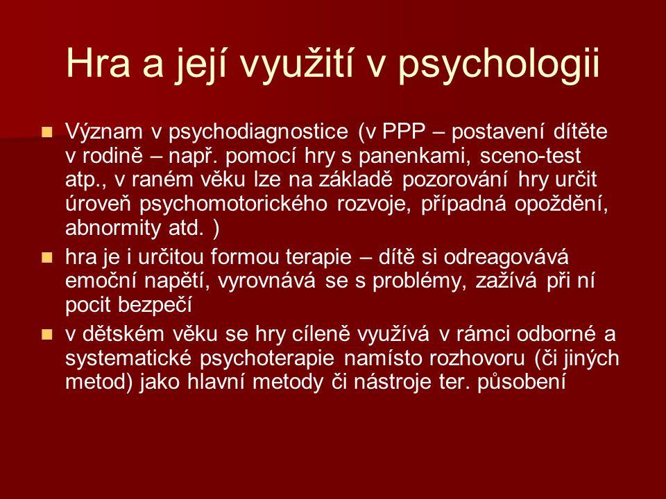 Hra a její využití v psychologii Význam v psychodiagnostice (v PPP – postavení dítěte v rodině – např.