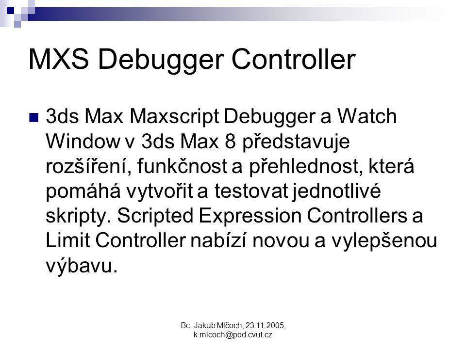 MXS Debugger Controller 3ds Max Maxscript Debugger a Watch Window v 3ds Max 8 představuje rozšíření, funkčnost a přehlednost, která pomáhá vytvořit a
