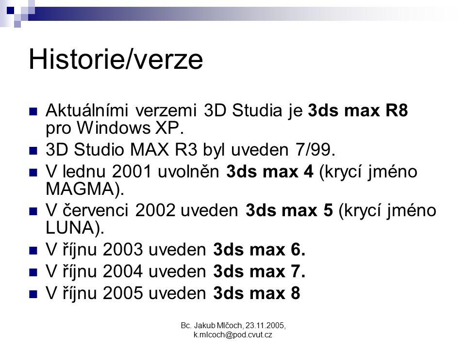 Bc. Jakub Mlčoch, 23.11.2005, k.mlcoch@pod.cvut.cz Historie/verze Aktuálními verzemi 3D Studia je 3ds max R8 pro Windows XP. 3D Studio MAX R3 byl uved