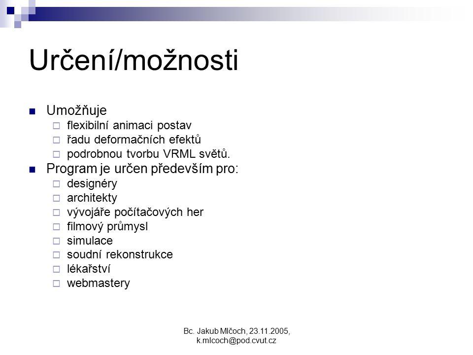 Bc. Jakub Mlčoch, 23.11.2005, k.mlcoch@pod.cvut.cz Určení/možnosti Umožňuje  flexibilní animaci postav  řadu deformačních efektů  podrobnou tvorbu