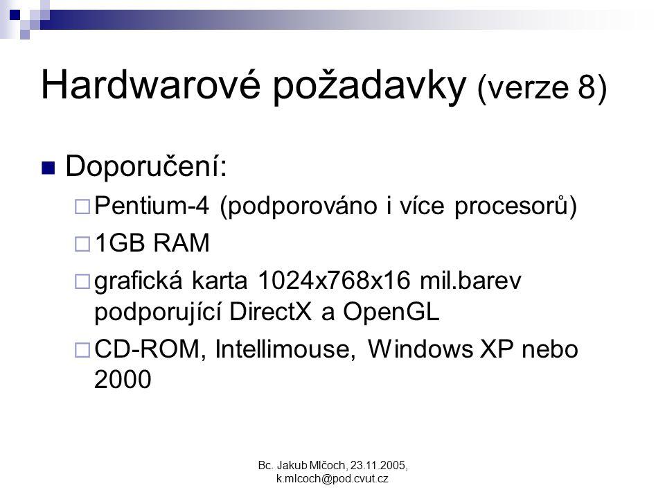Bc. Jakub Mlčoch, 23.11.2005, k.mlcoch@pod.cvut.cz Hardwarové požadavky (verze 8) Doporučení:  Pentium-4 (podporováno i více procesorů)  1GB RAM  g