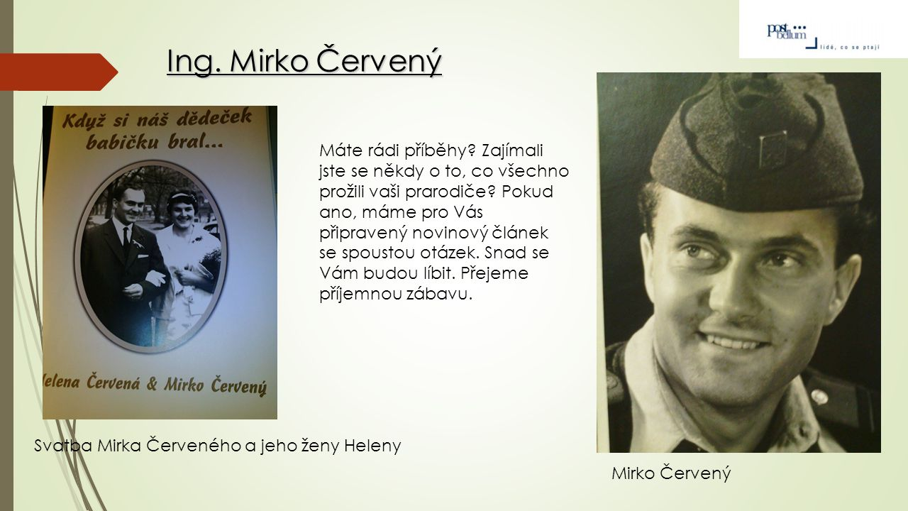Měly jsme tu čest navštívit pana Mirka Červeného, který toho ve svém životě hodně zažil a všechno nám to rád povyprávěl.