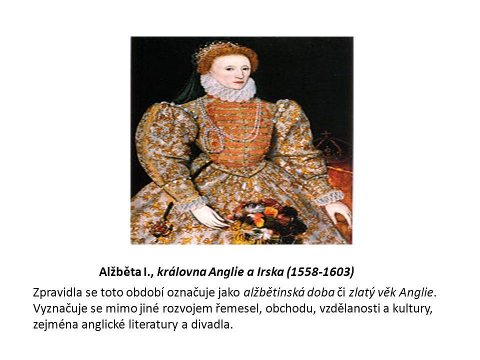 Alžběta I., královna Anglie a Irska (1558-1603) Zpravidla se toto období označuje jako alžbětinská doba či zlatý věk Anglie.