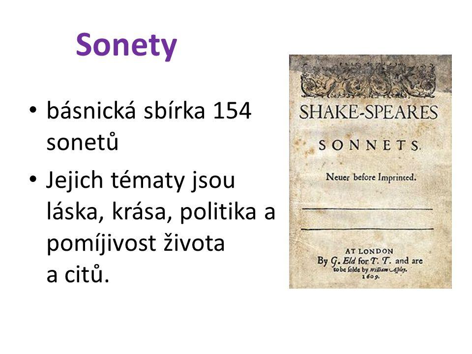 Sonety básnická sbírka 154 sonetů Jejich tématy jsou láska, krása, politika a pomíjivost života a citů.