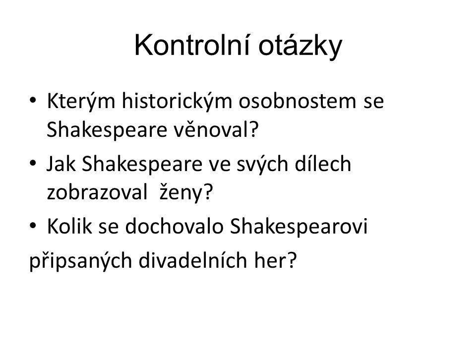 Kontrolní otázky Kterým historickým osobnostem se Shakespeare věnoval.