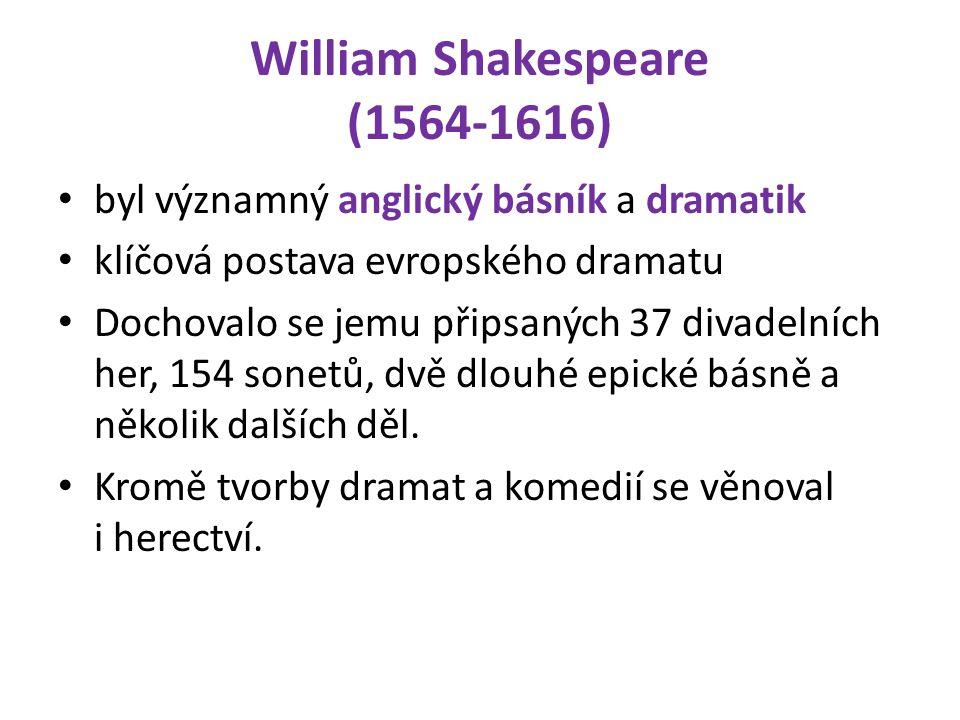 William Shakespeare (1564-1616) byl významný anglický básník a dramatik klíčová postava evropského dramatu Dochovalo se jemu připsaných 37 divadelních her, 154 sonetů, dvě dlouhé epické básně a několik dalších děl.