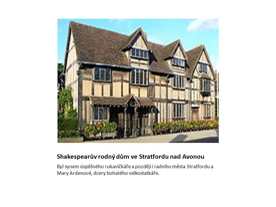 Shakespearův rodný dům ve Stratfordu nad Avonou Byl synem úspěšného rukavičkáře a později i radního města Stratfordu a Mary Ardenové, dcery bohatého velkostatkáře.