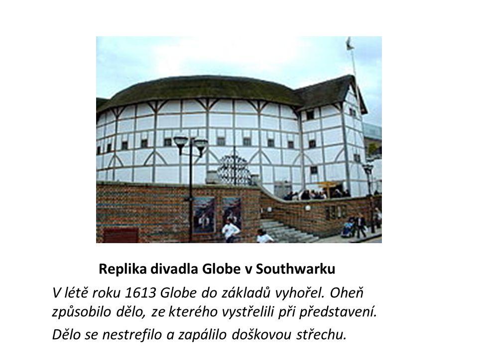 Replika divadla Globe v Southwarku V létě roku 1613 Globe do základů vyhořel.