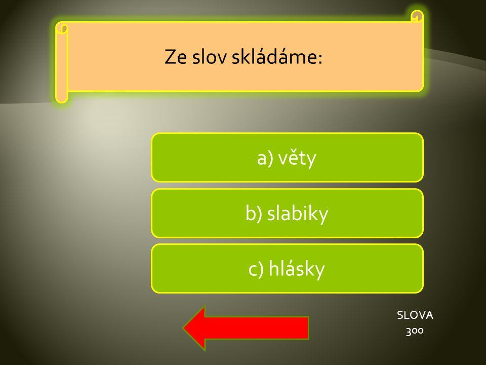 a) věty b) slabiky c) hlásky SLOVA 300 Ze slov skládáme: