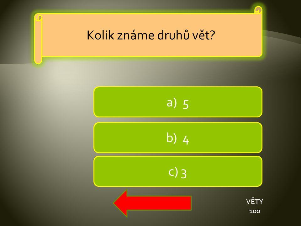 a) 5 b) 4 c) 3 VĚTY 100 Kolik známe druhů vět