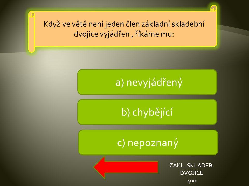 a) nevyjádřený b) chybějící c) nepoznaný ZÁKL. SKLADEB.
